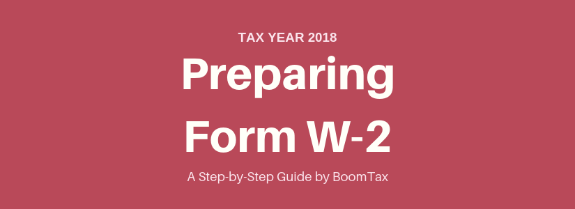 Preparing Form W-2: A Step-by-Step Guide for Tax Year 2018