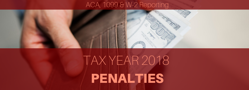 Penalties for Tax Year 2018 ACA, 1099 and W-2 Reporting